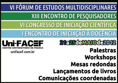 VI Fórum de Estudos Multidisciplinares - XIII Encontro de Pesquisadores - VI Congresso de Iniciação Científica - I Encontro de Iniciação à Docência - 21 a 25 de maio de 2012