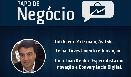 Papo de Negócios – Inovação e Investimento, com João Kepler